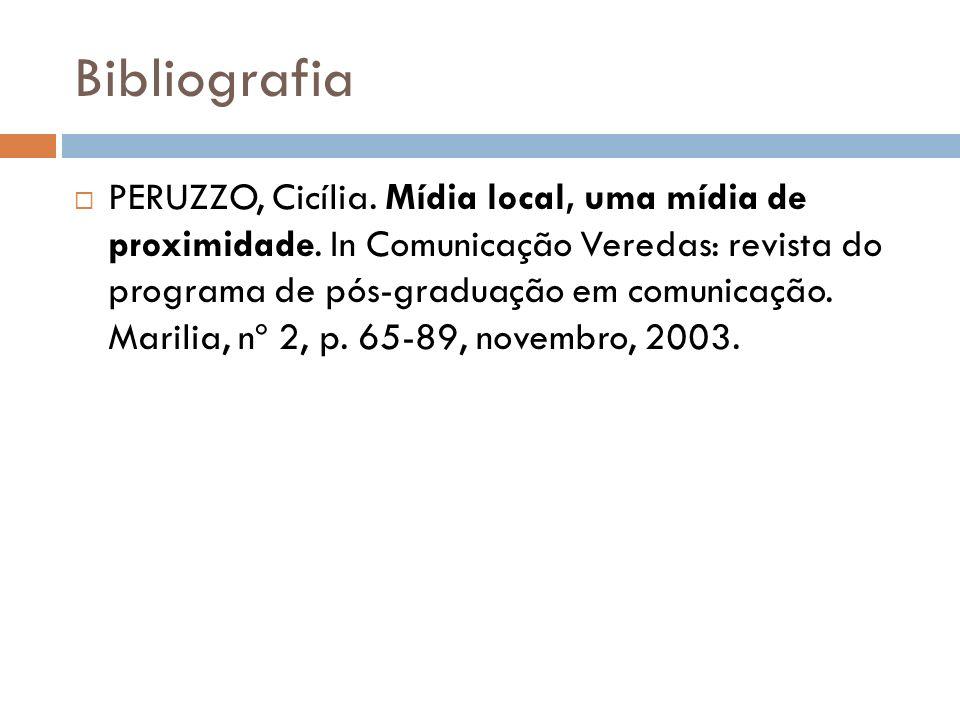 Bibliografia PERUZZO, Cicília. Mídia local, uma mídia de proximidade. In Comunicação Veredas: revista do programa de pós-graduação em comunicação. Mar