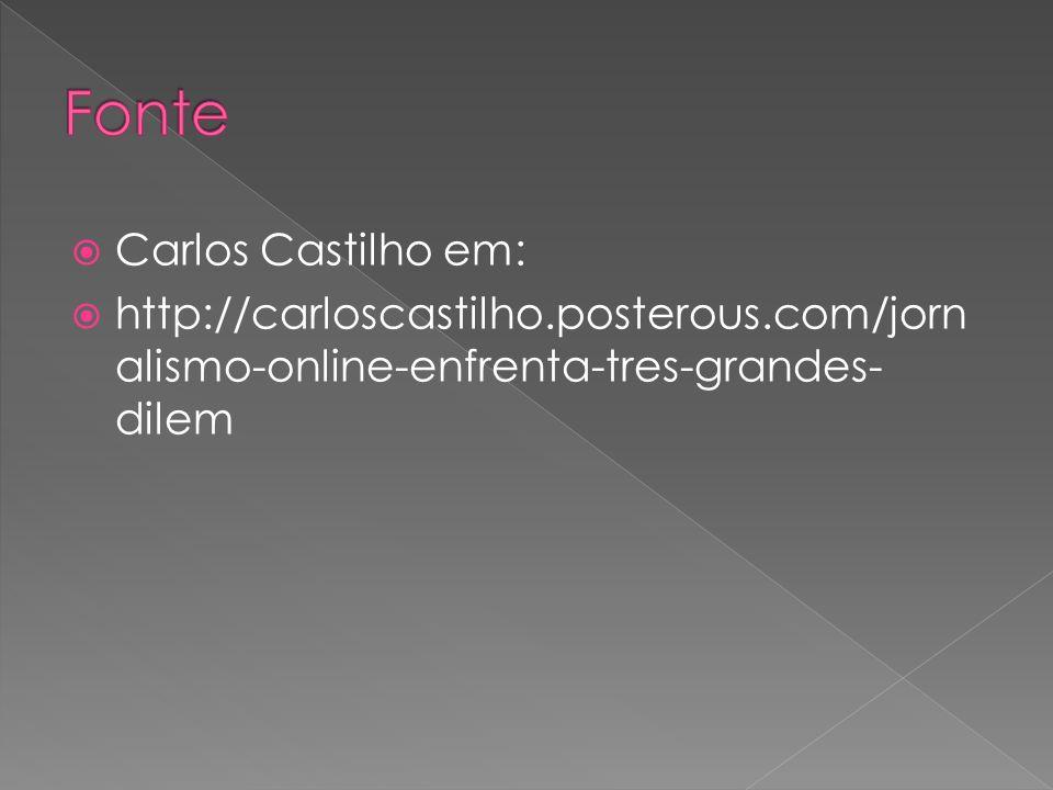 Carlos Castilho em: http://carloscastilho.posterous.com/jorn alismo-online-enfrenta-tres-grandes- dilem
