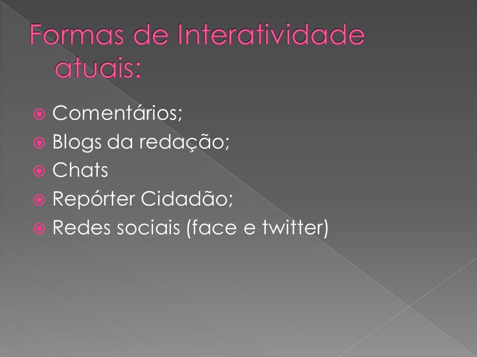 Comentários; Blogs da redação; Chats Repórter Cidadão; Redes sociais (face e twitter)
