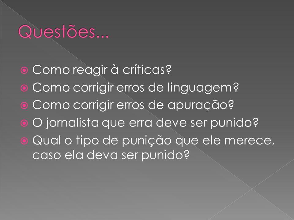 Como reagir à críticas? Como corrigir erros de linguagem? Como corrigir erros de apuração? O jornalista que erra deve ser punido? Qual o tipo de puniç