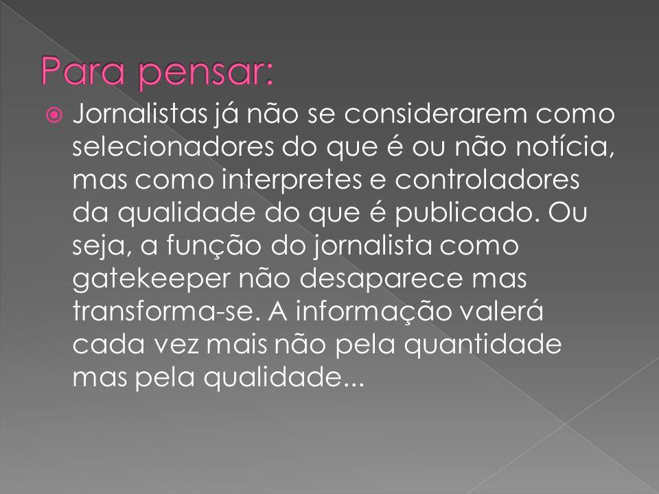 Jornalistas já não se considerarem como selecionadores do que é ou não notícia, mas como interpretes e controladores da qualidade do que é publicado.