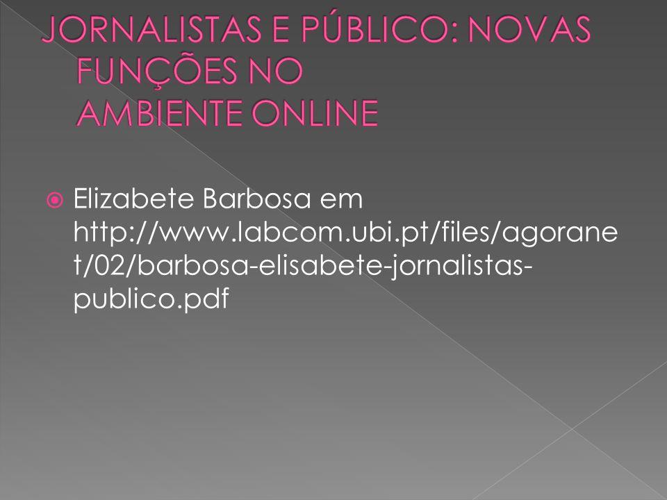 Elizabete Barbosa em http://www.labcom.ubi.pt/files/agorane t/02/barbosa-elisabete-jornalistas- publico.pdf