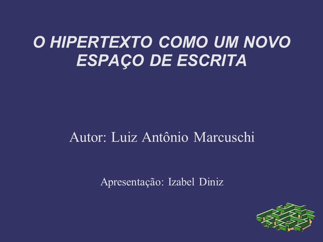 O HIPERTEXTO COMO UM NOVO ESPAÇO DE ESCRITA Autor: Luiz Antônio Marcuschi Apresentação: Izabel Diniz