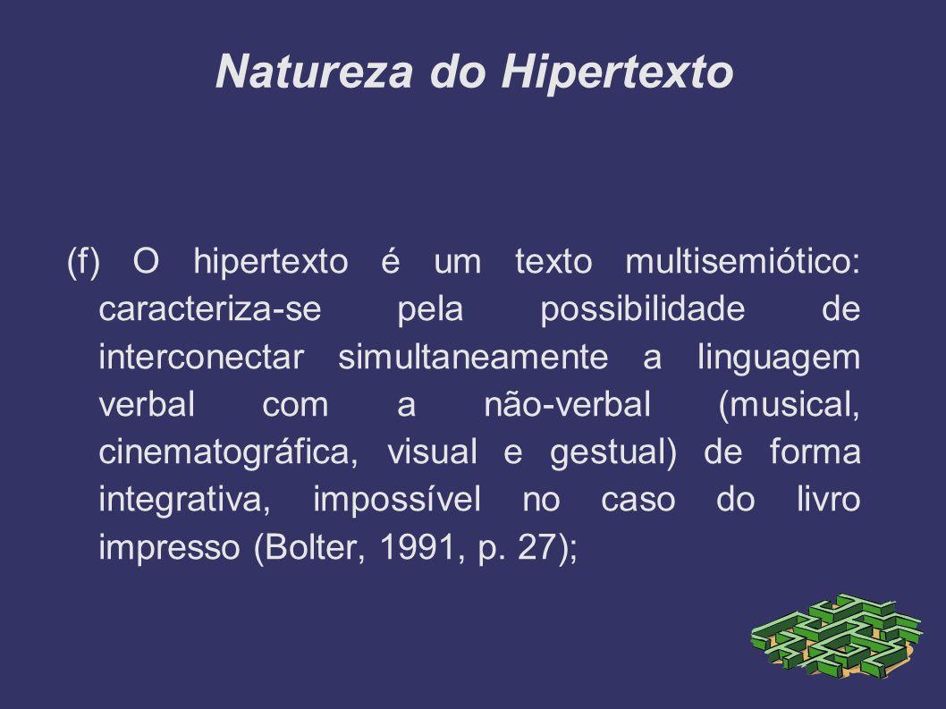 Natureza do Hipertexto (f) O hipertexto é um texto multisemiótico: caracteriza-se pela possibilidade de interconectar simultaneamente a linguagem verb