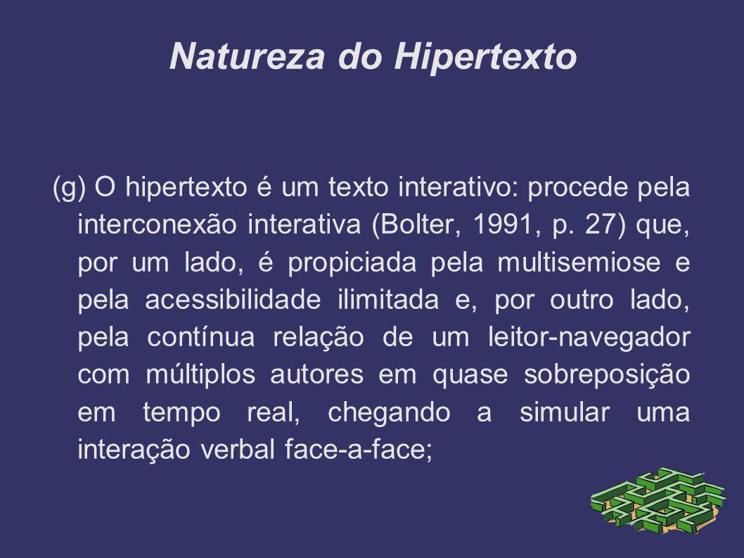 Natureza do Hipertexto (g) O hipertexto é um texto interativo: procede pela interconexão interativa (Bolter, 1991, p. 27) que, por um lado, é propicia