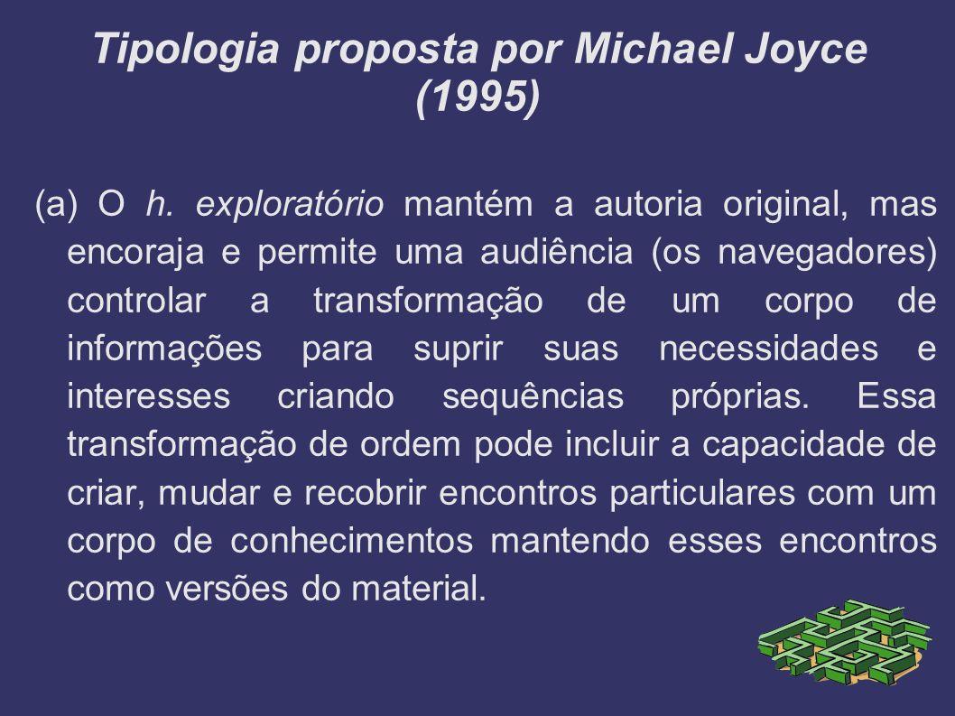 Tipologia proposta por Michael Joyce (1995) (a) O h. exploratório mantém a autoria original, mas encoraja e permite uma audiência (os navegadores) con