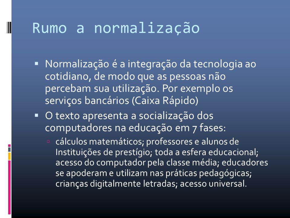 Rumo a normalização Normalização é a integração da tecnologia ao cotidiano, de modo que as pessoas não percebam sua utilização.