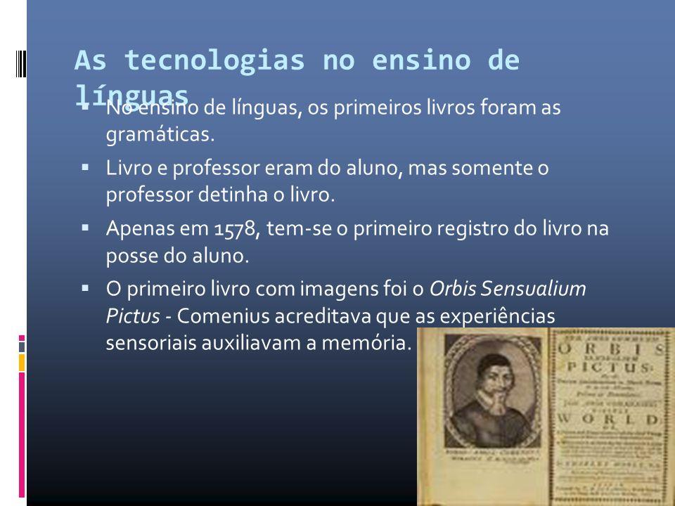 As tecnologias no ensino de línguas No ensino de línguas, os primeiros livros foram as gramáticas.