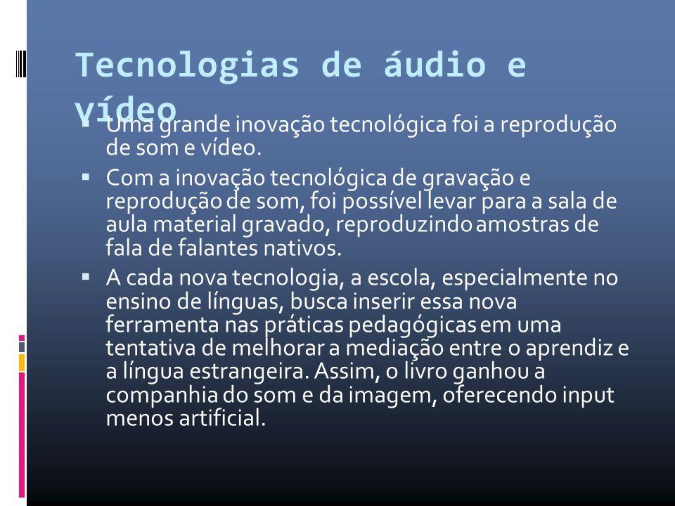 Tecnologias de áudio e vídeo Uma grande inovação tecnológica foi a reprodução de som e vídeo.