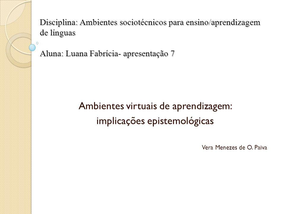 Disciplina: Ambientes sociotécnicos para ensino/aprendizagem de línguas Aluna: Luana Fabrícia- apresentação 7 Ambientes virtuais de aprendizagem: impl