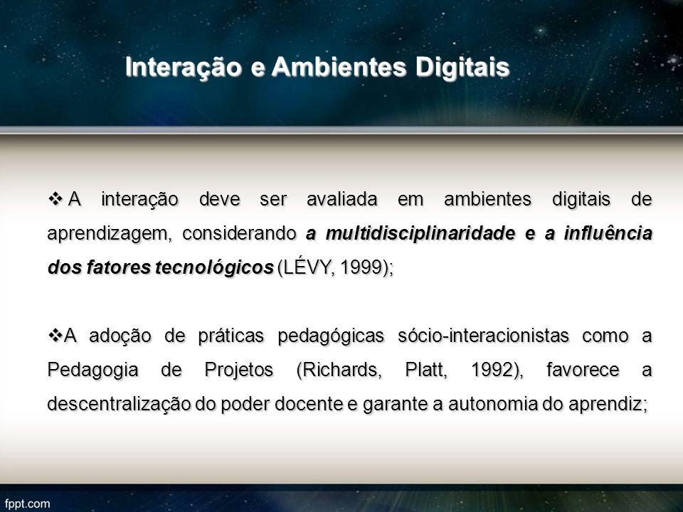 A interação deve ser avaliada em ambientes digitais de aprendizagem, considerando a multidisciplinaridade e a influência dos fatores tecnológicos (LÉV