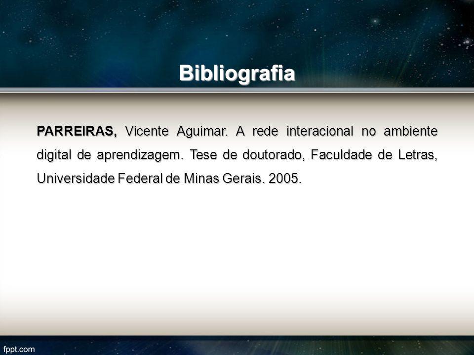 Bibliografia PARREIRAS, Vicente Aguimar. A rede interacional no ambiente digital de aprendizagem. Tese de doutorado, Faculdade de Letras, Universidade
