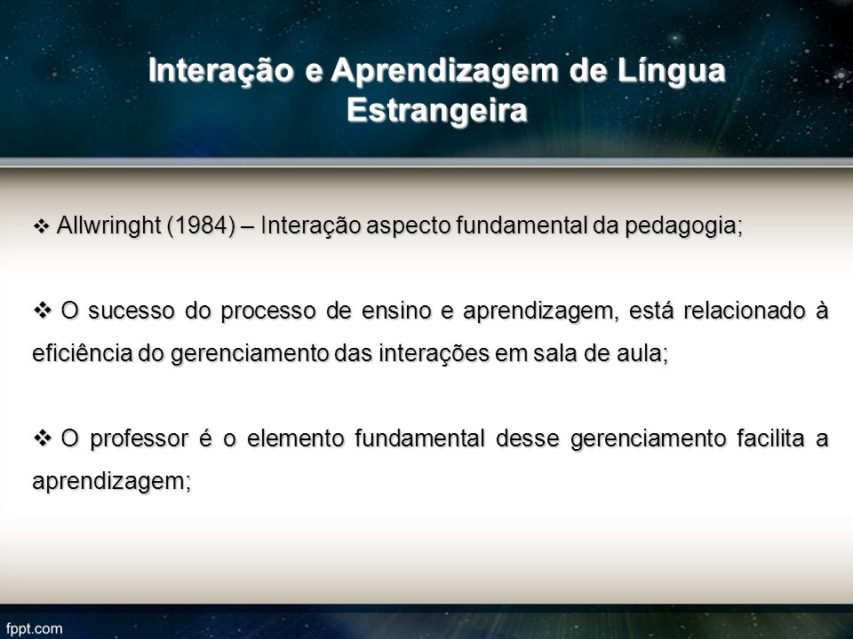 Allwringht (1984) – Interação aspecto fundamental da pedagogia; Allwringht (1984) – Interação aspecto fundamental da pedagogia; O sucesso do processo
