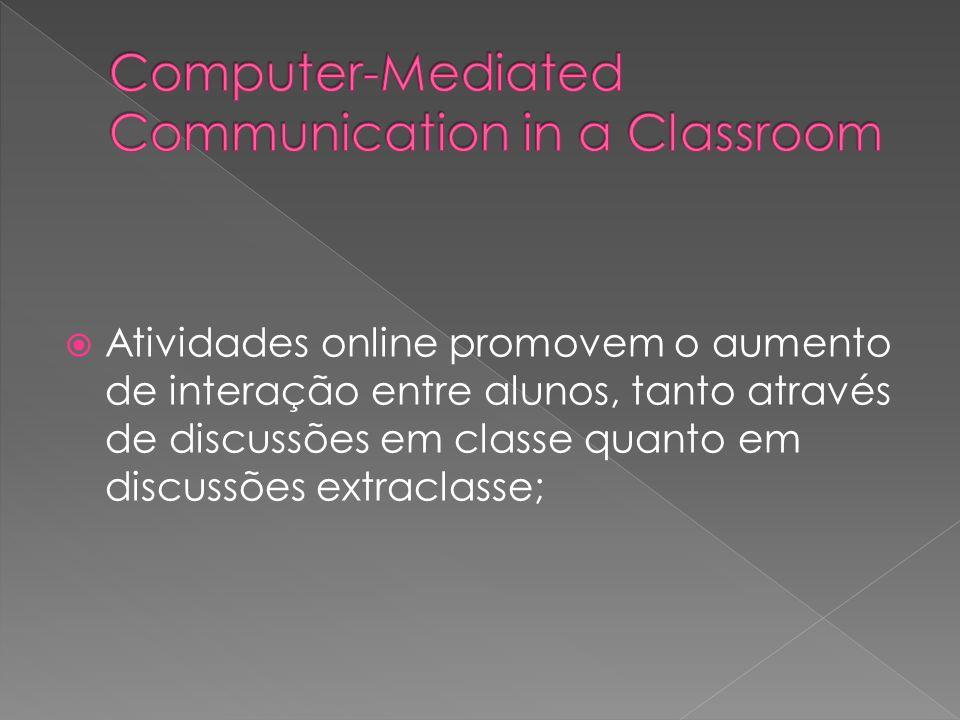 Atividades online promovem o aumento de interação entre alunos, tanto através de discussões em classe quanto em discussões extraclasse;