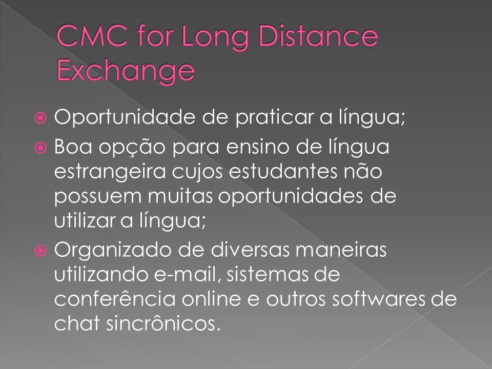 Oportunidade de praticar a língua; Boa opção para ensino de língua estrangeira cujos estudantes não possuem muitas oportunidades de utilizar a língua;