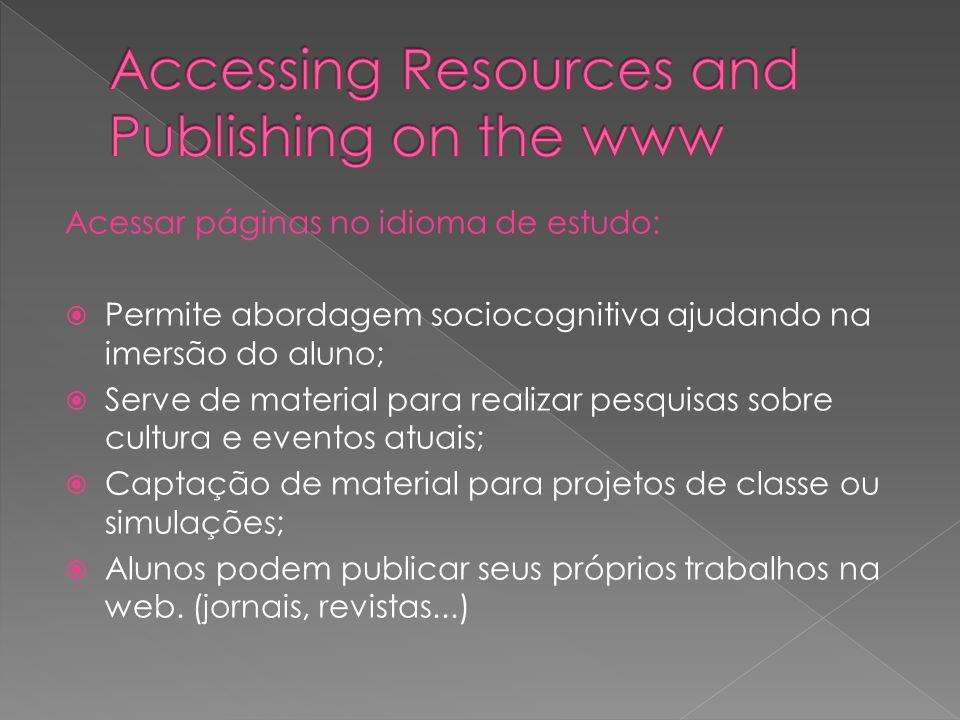 Acessar páginas no idioma de estudo: Permite abordagem sociocognitiva ajudando na imersão do aluno; Serve de material para realizar pesquisas sobre cu