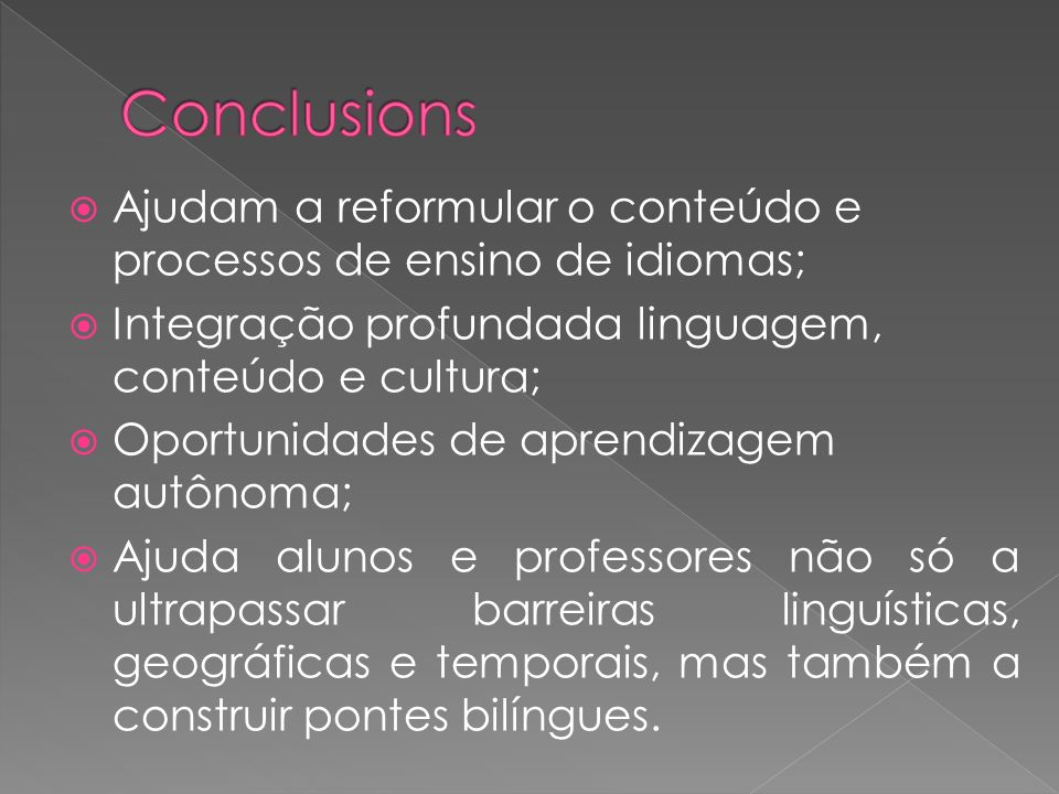 Ajudam a reformular o conteúdo e processos de ensino de idiomas; Integração profundada linguagem, conteúdo e cultura; Oportunidades de aprendizagem au