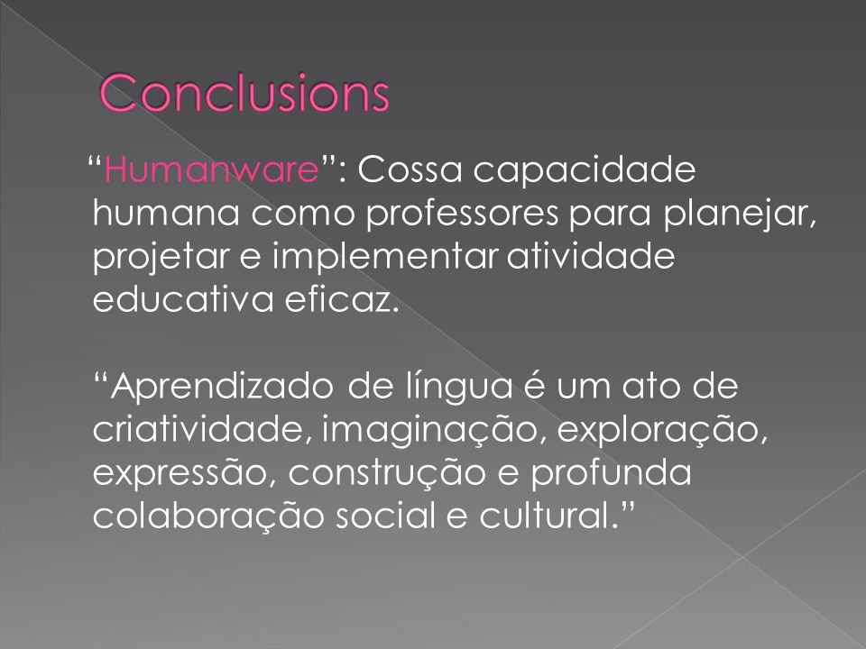 Humanware: Cossa capacidade humana como professores para planejar, projetar e implementar atividade educativa eficaz. Aprendizado de língua é um ato d