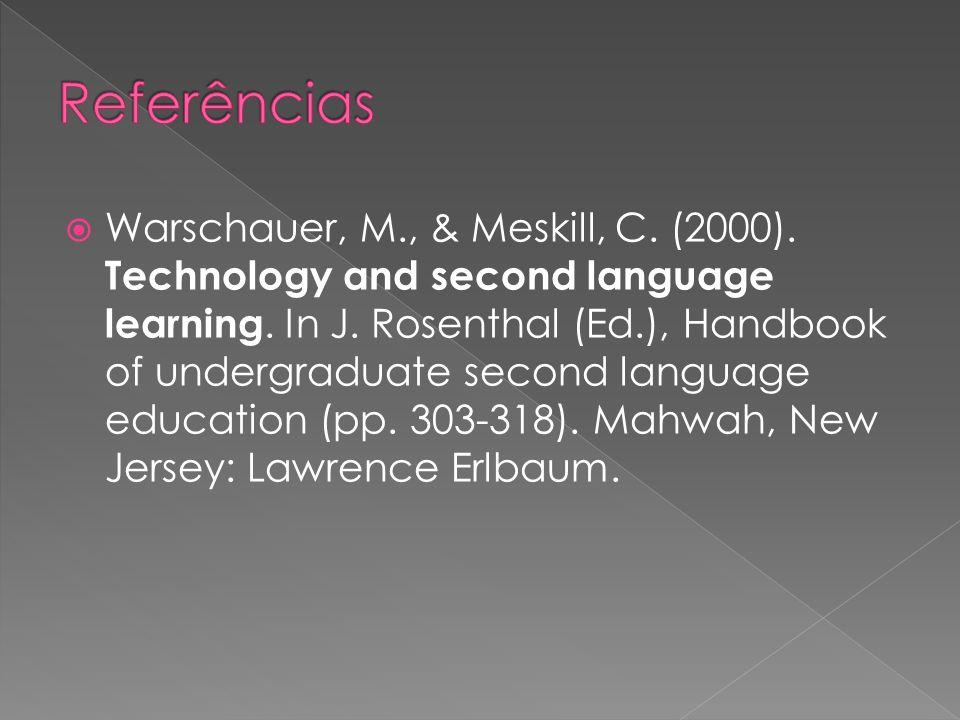 Warschauer, M., & Meskill, C. (2000). Technology and second language learning. In J. Rosenthal (Ed.), Handbook of undergraduate second language educat