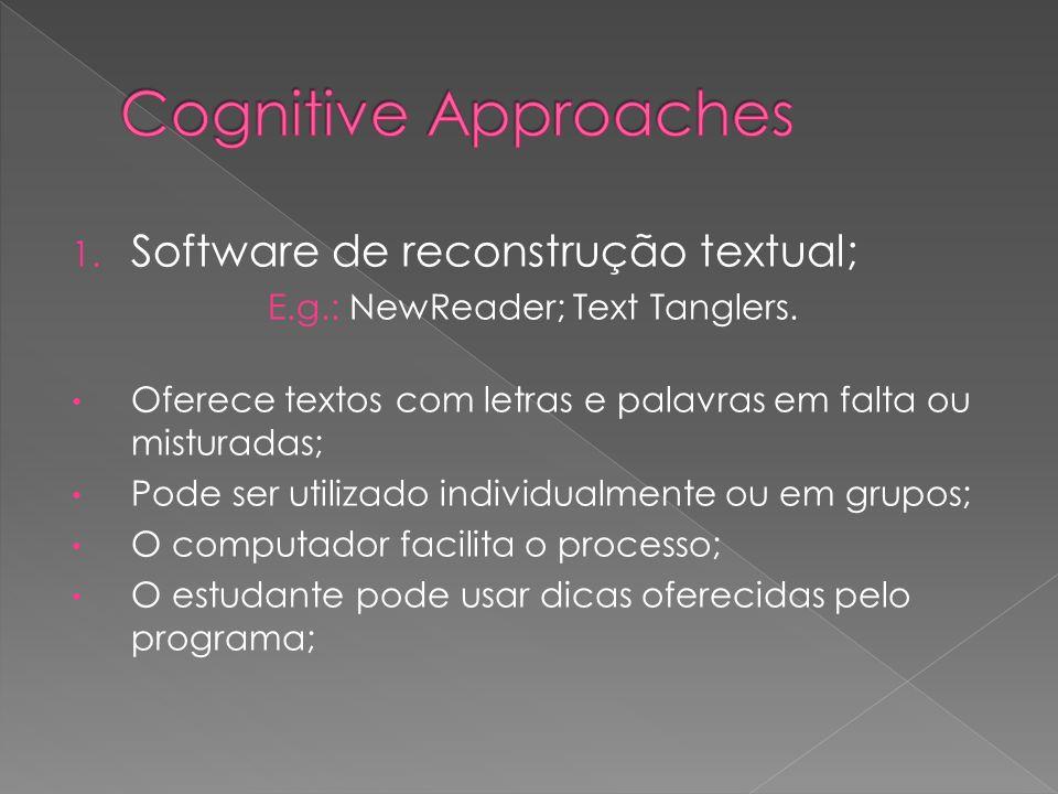 1. Software de reconstrução textual; E.g.: NewReader; Text Tanglers. Oferece textos com letras e palavras em falta ou misturadas; Pode ser utilizado i
