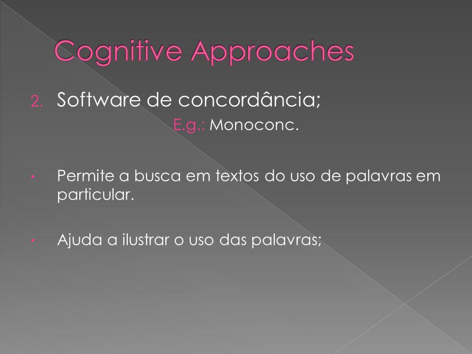 2. Software de concordância; E.g.: Monoconc. Permite a busca em textos do uso de palavras em particular. Ajuda a ilustrar o uso das palavras;