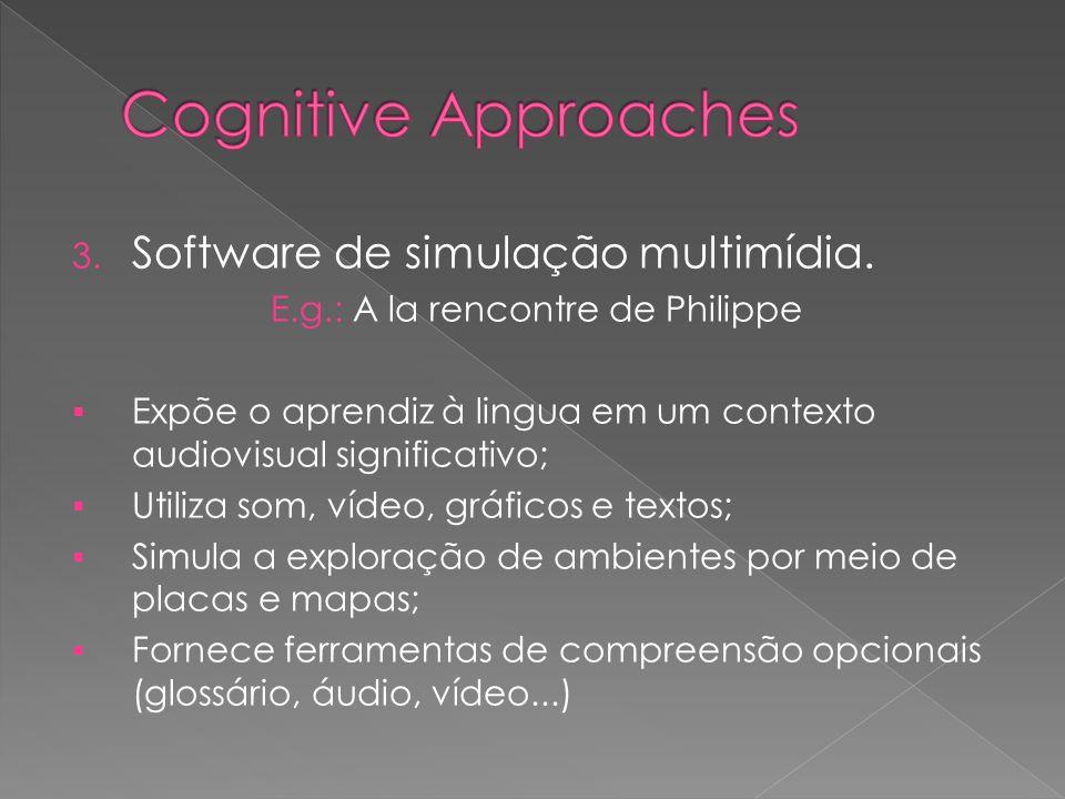 3. Software de simulação multimídia. E.g.: A la rencontre de Philippe Expõe o aprendiz à lingua em um contexto audiovisual significativo; Utiliza som,