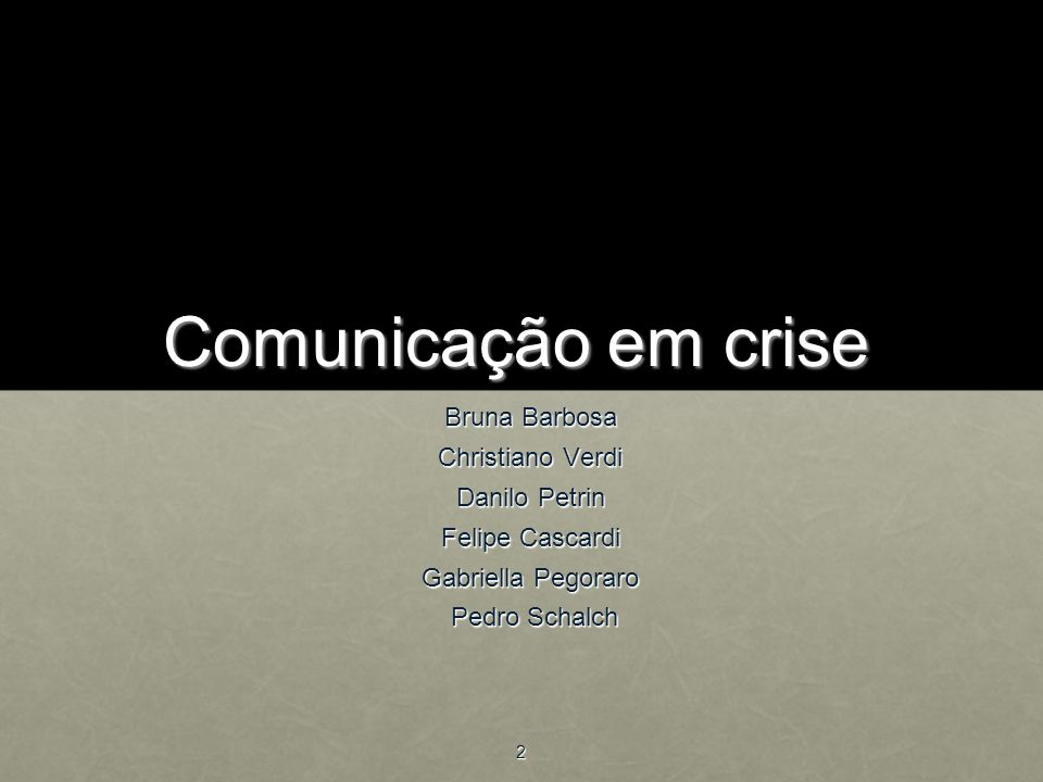2 Comunicação em crise Bruna Barbosa Christiano Verdi Danilo Petrin Felipe Cascardi Gabriella Pegoraro Pedro Schalch Pedro Schalch