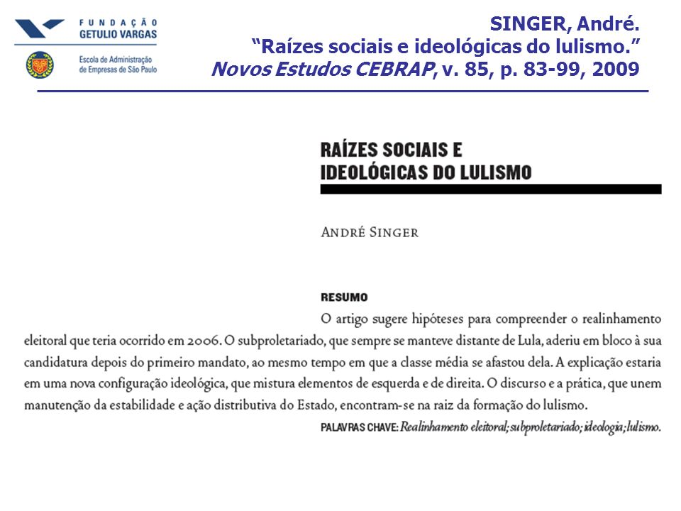 SINGER, André. Raízes sociais e ideológicas do lulismo. Novos Estudos CEBRAP, v. 85, p. 83-99, 2009
