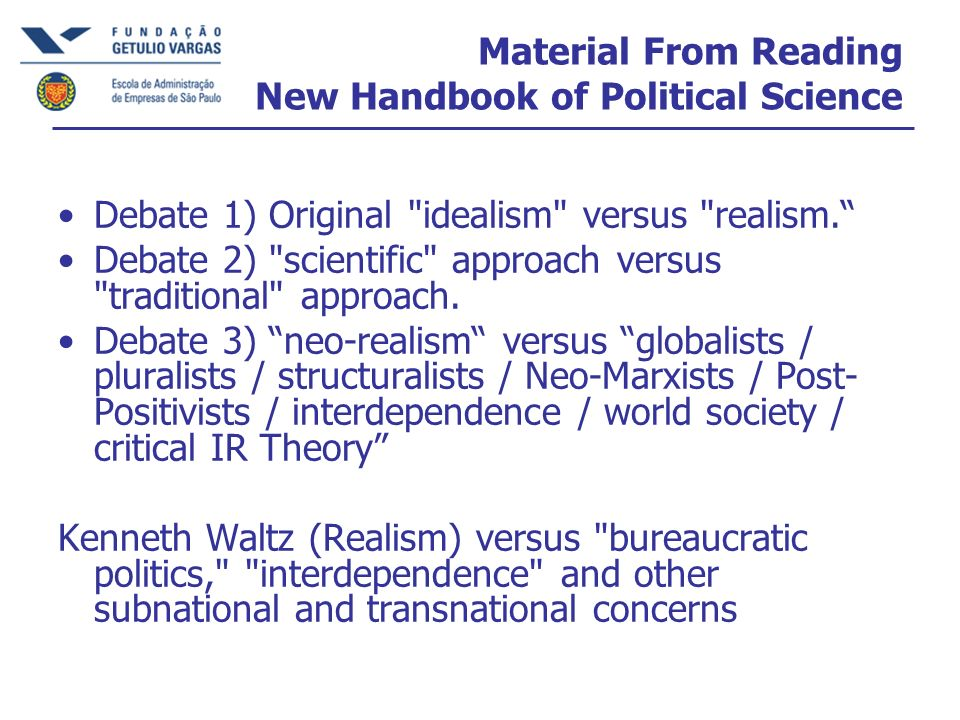 Realism Morgenthau (1947) Waltz (1979) : GLOBAL ANARCHY / STATES State strategy = maximizing interests 3 Hobbesian motives: 1) Security; 2) Satisfy Domestic Economic Demands (of politically significant domestic population); 3) Enhance international prestige.