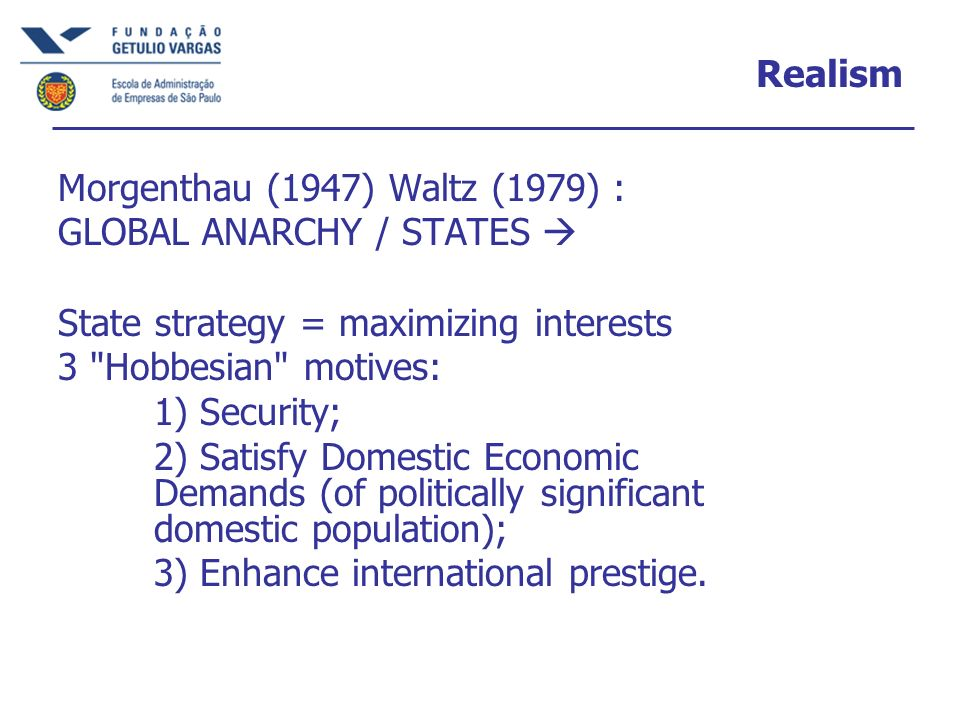 Core ideas of Realism International system = anarchy & self-help.
