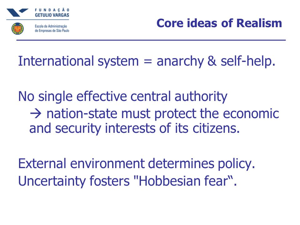 Hobbesian Fear If one state belligerent in an anarchic system, then all potentially affected states must either follow a realpolitik strategy in return or be protected by another state.