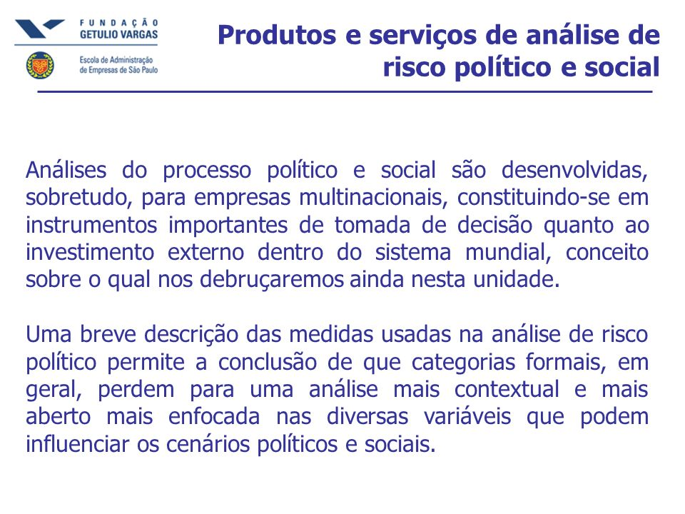 Produtos e serviços de análise de risco político e social Análises do processo político e social são desenvolvidas, sobretudo, para empresas multinaci