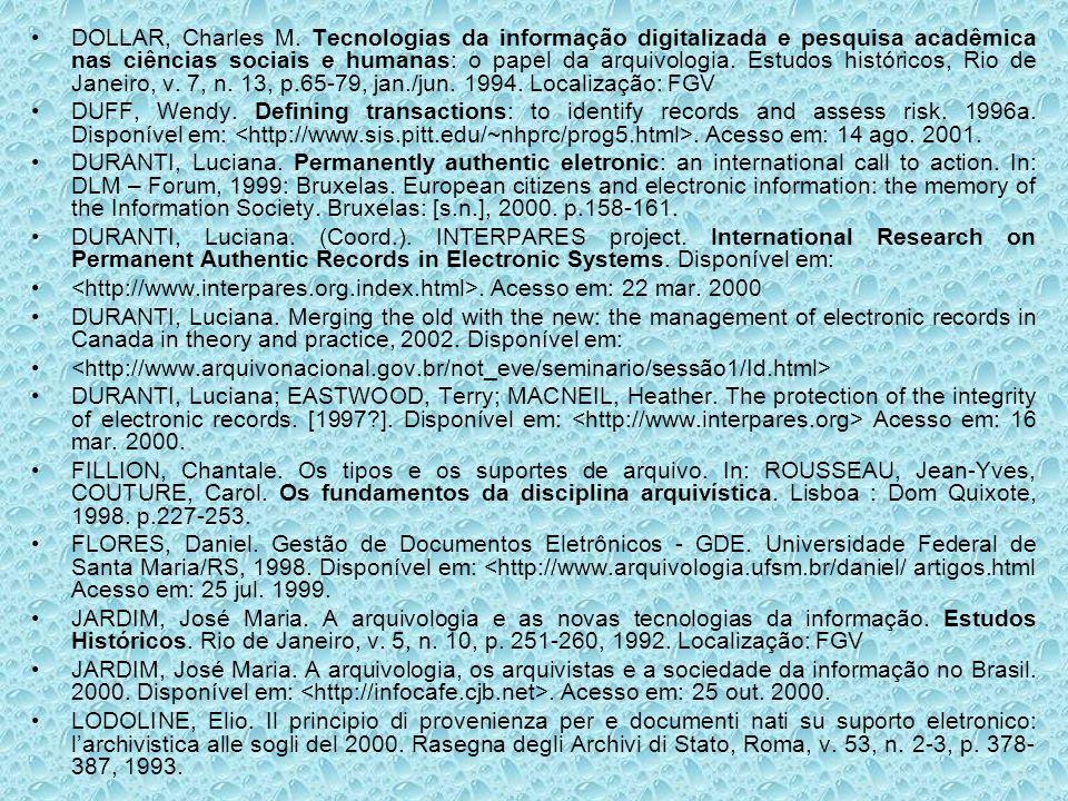DOLLAR, Charles M. Tecnologias da informação digitalizada e pesquisa acadêmica nas ciências sociais e humanas: o papel da arquivologia. Estudos histór