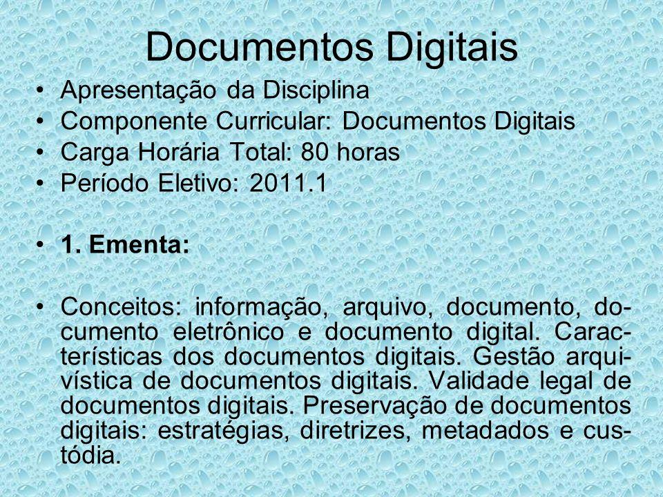 Documentos Digitais Apresentação da Disciplina Componente Curricular: Documentos Digitais Carga Horária Total:80 horas Período Eletivo: 2011.1 1. Emen