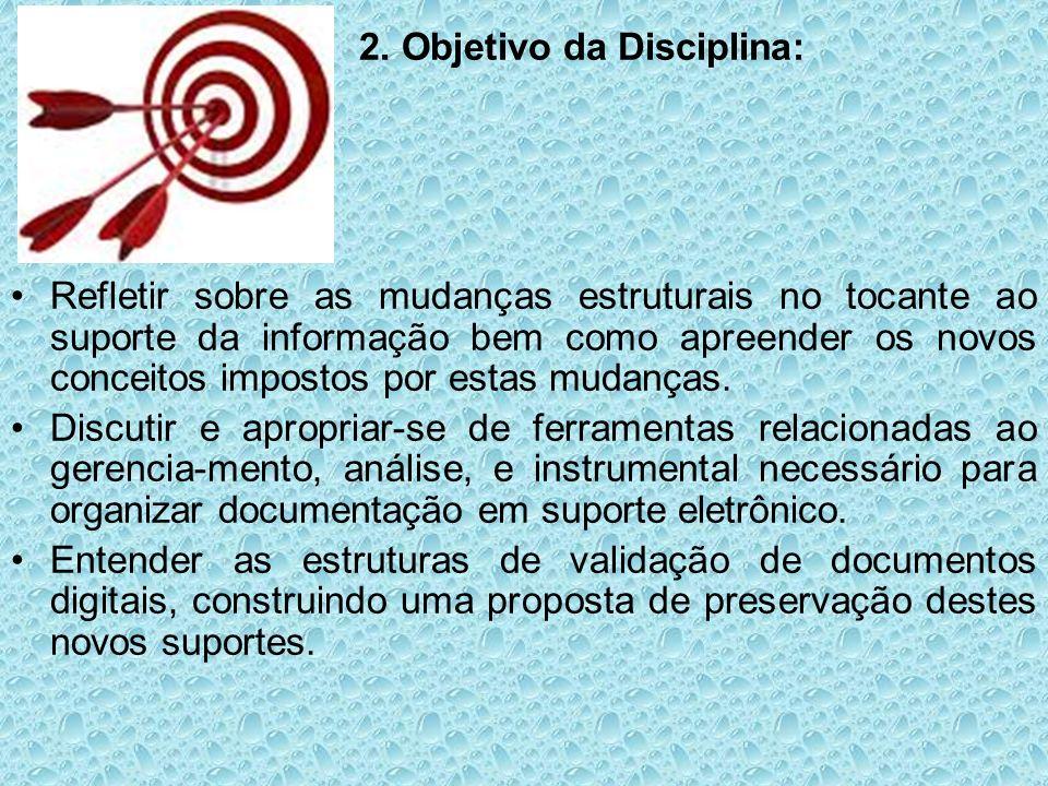 2. Objetivo da Disciplina: Refletir sobre as mudanças estruturais no tocante ao suporte da informação bem como apreender os novos conceitos impostos p