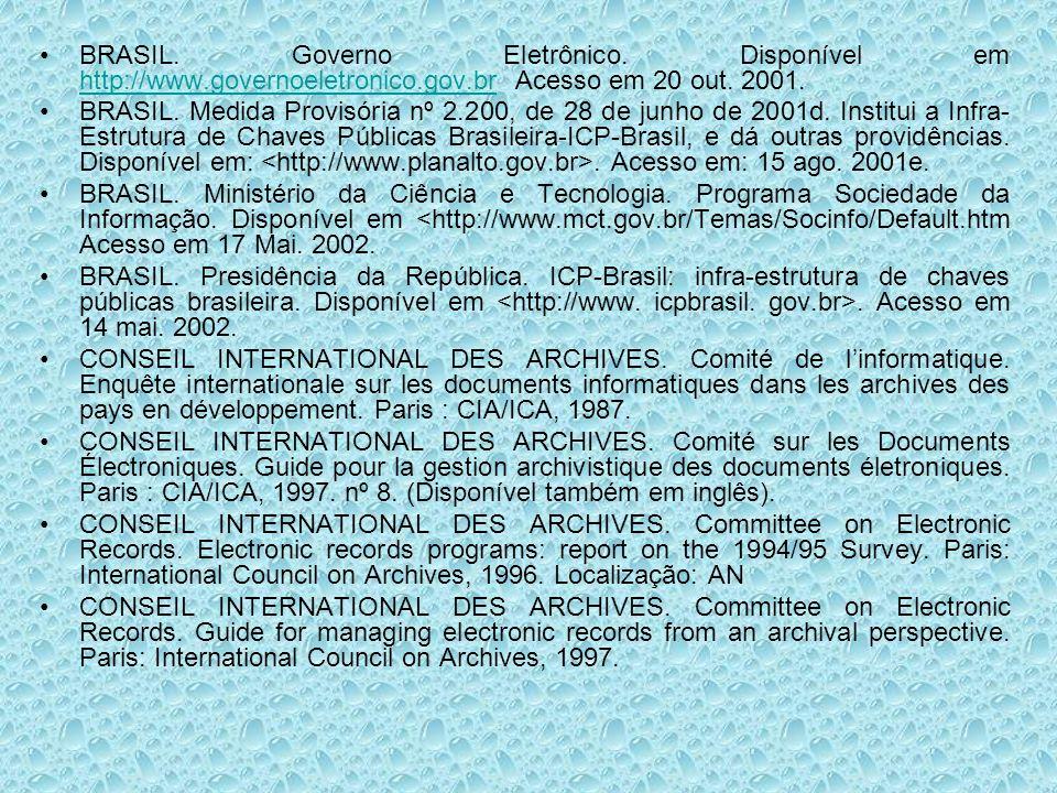 BRASIL. Governo Eletrônico. Disponível em http://www.governoeletronico.gov.br Acesso em 20 out. 2001. http://www.governoeletronico.gov.br BRASIL. Medi