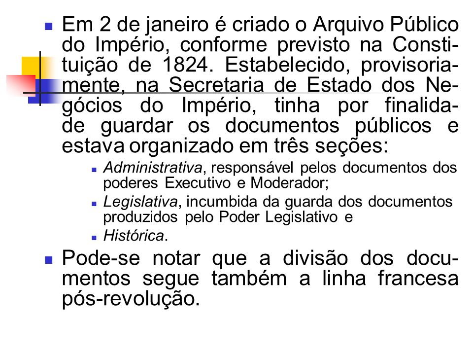 Em 2 de janeiro é criado o Arquivo Público do Império, conforme previsto na Consti- tuição de 1824.