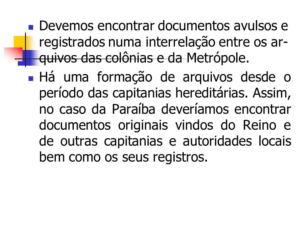 Devemos encontrar documentos avulsos e registrados numa interrelação entre os ar- quivos das colônias e da Metrópole.