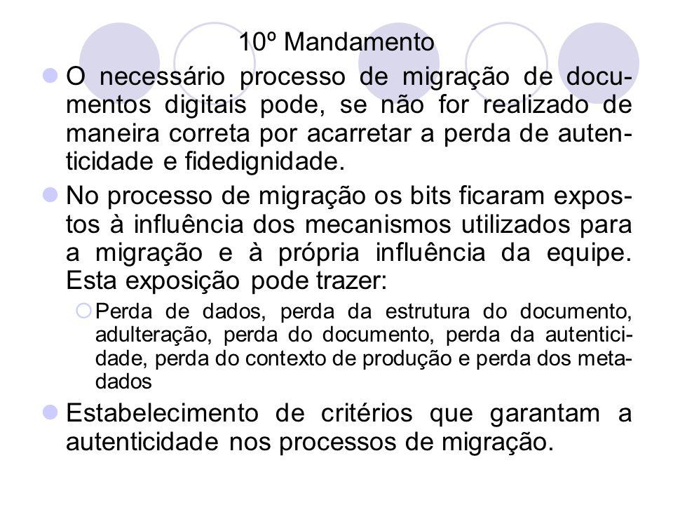 10º Mandamento O necessário processo de migração de docu- mentos digitais pode, se não for realizado de maneira correta por acarretar a perda de auten