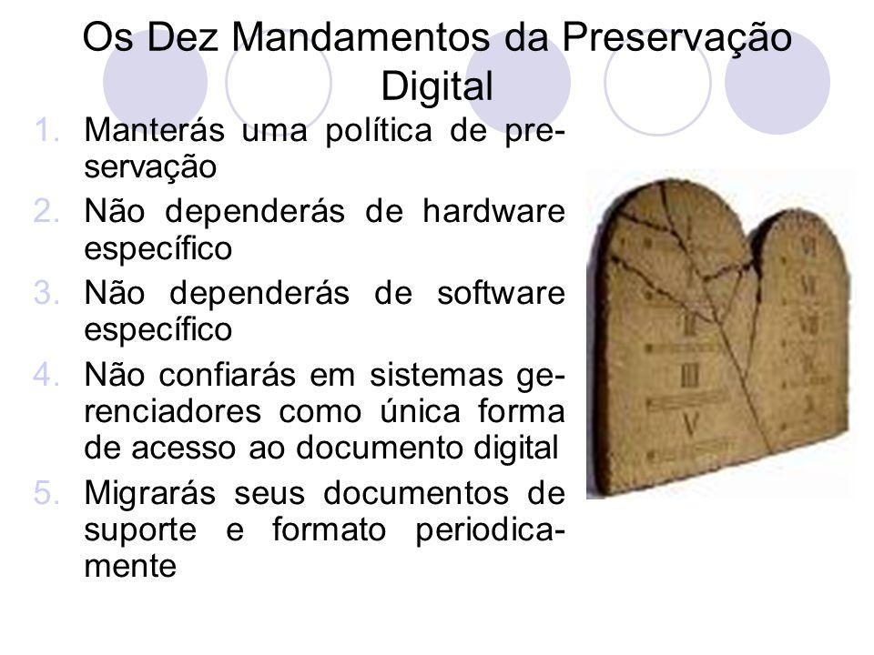 Os Dez Mandamentos da Preservação Digital 1.Manterás uma política de pre- servação 2.Não dependerás de hardware específico 3.Não dependerás de softwar