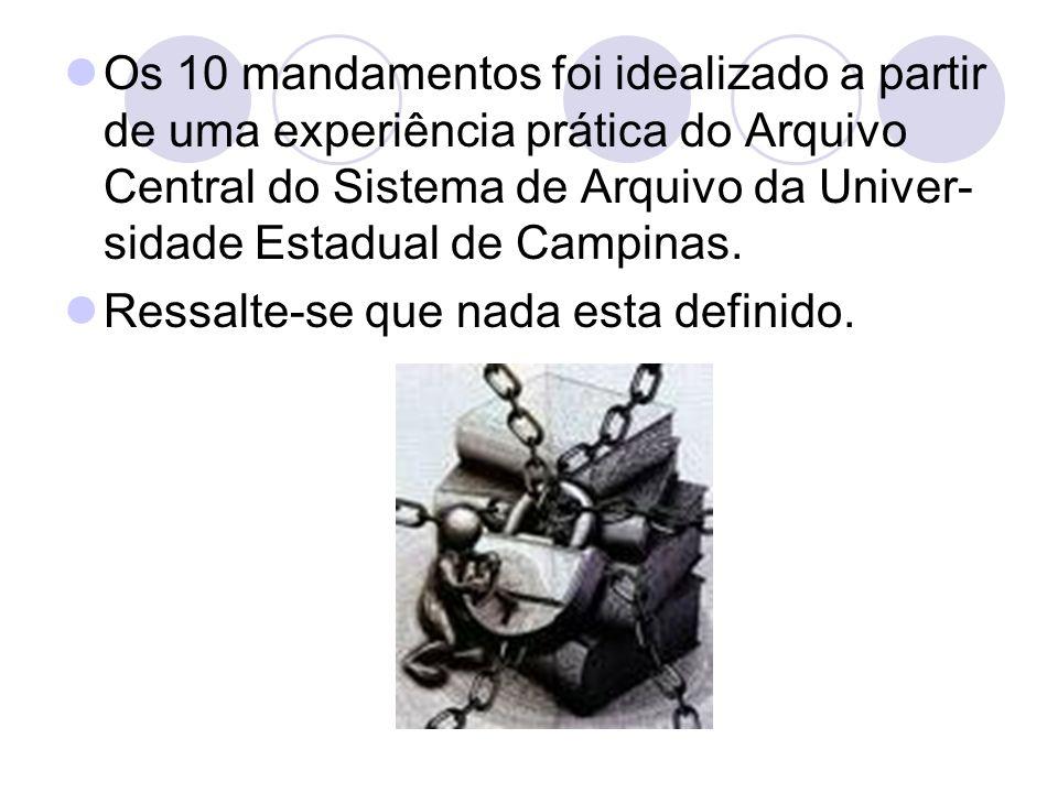 Os 10 mandamentos foi idealizado a partir de uma experiência prática do Arquivo Central do Sistema de Arquivo da Univer- sidade Estadual de Campinas.