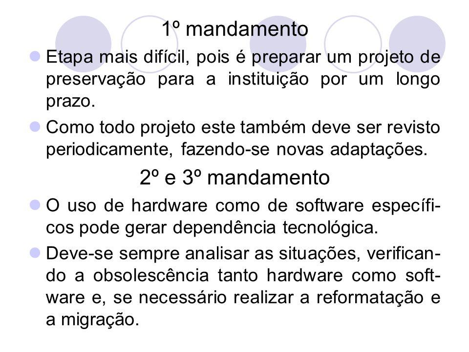 1º mandamento Etapa mais difícil, pois é preparar um projeto de preservação para a instituição por um longo prazo. Como todo projeto este também deve
