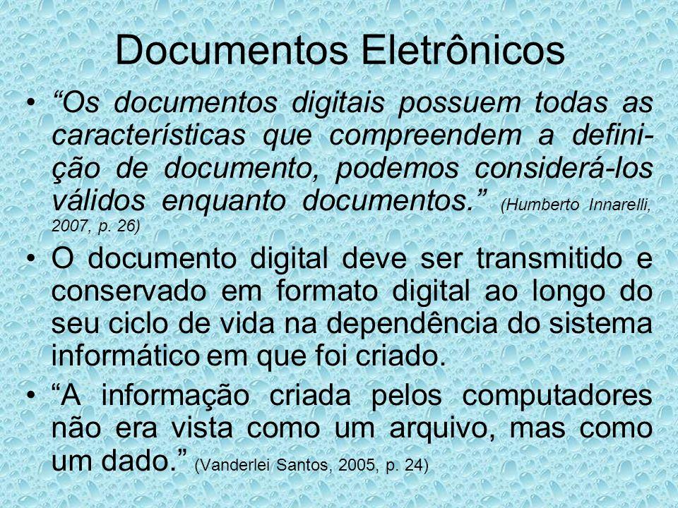 Documentos Eletrônicos Os documentos digitais possuem todas as características que compreendem a defini- ção de documento, podemos considerá-los válidos enquanto documentos.
