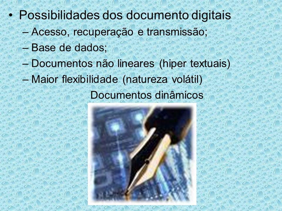 Possibilidades dos documento digitais –Acesso, recuperação e transmissão; –Base de dados; –Documentos não lineares (hiper textuais) –Maior flexibilidade (natureza volátil) Documentos dinâmicos