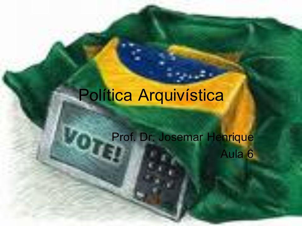 Política Arquivística Prof. Dr. Josemar Henrique Aula 6