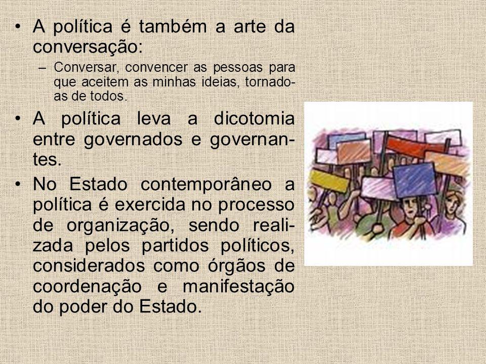 A política é também a arte da conversação: –Conversar, convencer as pessoas para que aceitem as minhas ideias, tornado- as de todos. A política leva a