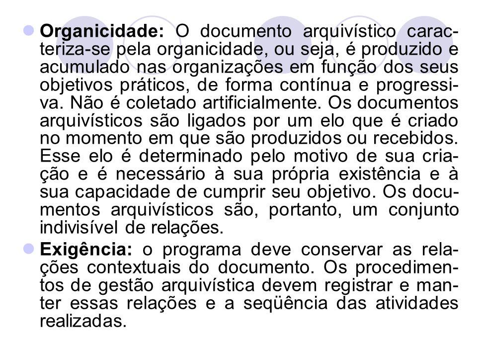 Organicidade: O documento arquivístico carac- teriza-se pela organicidade, ou seja, é produzido e acumulado nas organizações em função dos seus objeti