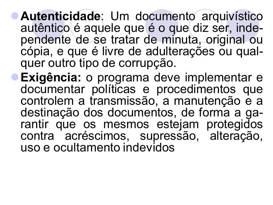 Autenticidade: Um documento arquivístico autêntico é aquele que é o que diz ser, inde- pendente de se tratar de minuta, original ou cópia, e que é liv