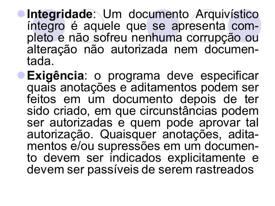 Integridade: Um documento Arquivístico íntegro é aquele que se apresenta com- pleto e não sofreu nenhuma corrupção ou alteração não autorizada nem doc
