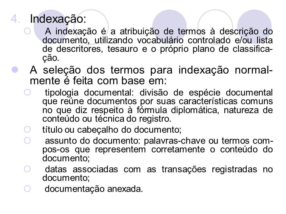 4.Indexação: A indexação é a atribuição de termos à descrição do documento, utilizando vocabulário controlado e/ou lista de descritores, tesauro e o p